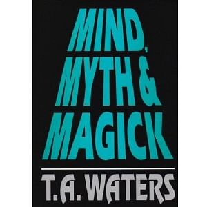Mind, Myth & Magick mentalism book by T.A. Waters