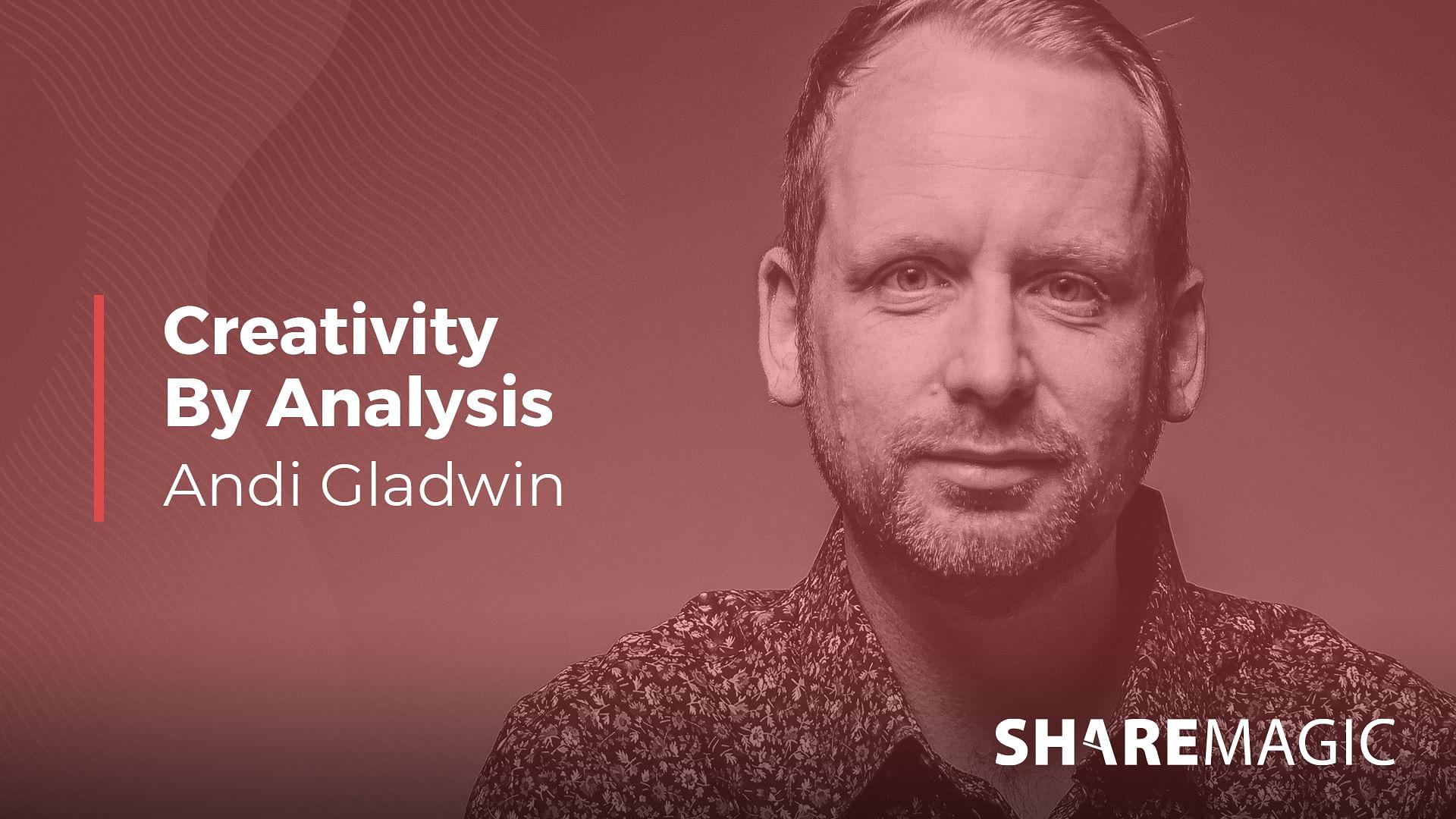 Andi Gladwin: Creativity By Analysis