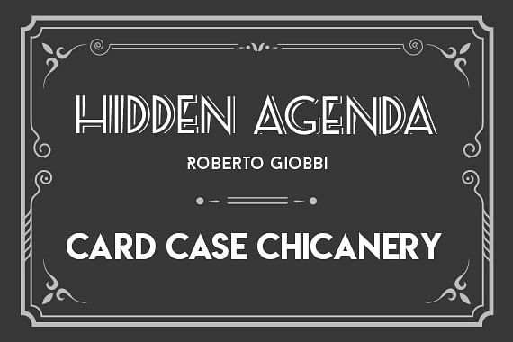 Hidden Agenda | Card to Card Case Chicanery