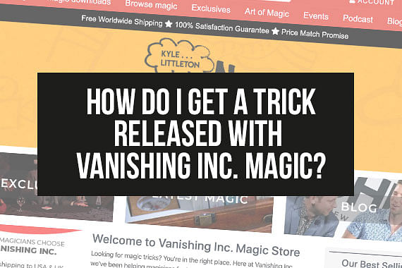 How Do I Get a Trick Released With Vanishing Inc. Magic?
