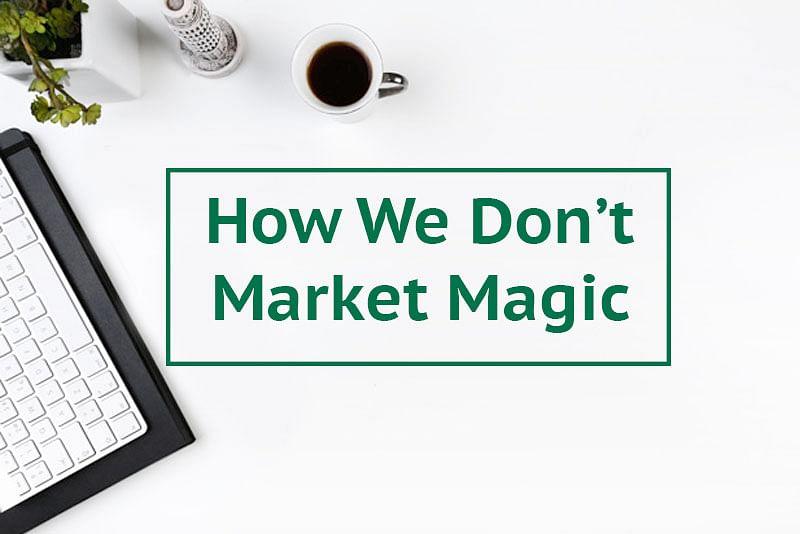 How We DON'T Market Magic