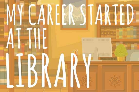 My Career Started at the Library