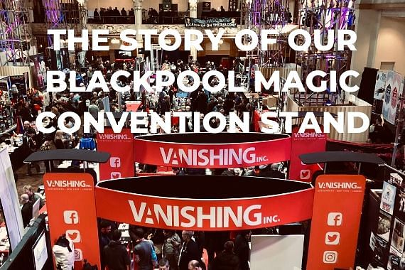 The Story of our Blackpool Magic Convention Stand