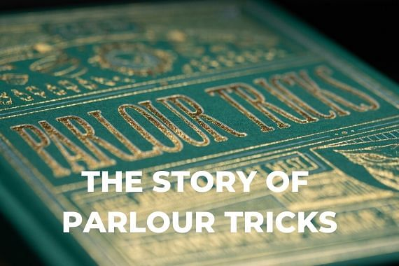 The Story of Parlour Tricks
