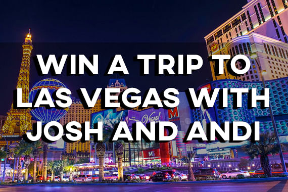 Win A Trip To Las Vegas With Josh and Andi
