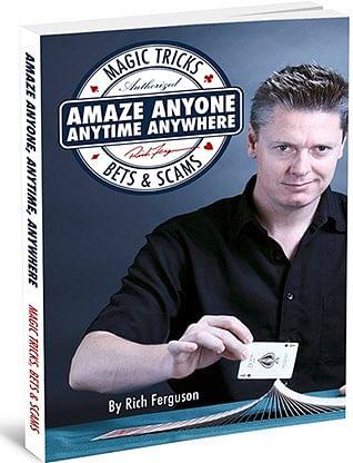 Amaze Anyone, Anytime, Anywhere: Magic Tricks, Bar Bets & Scams - magic