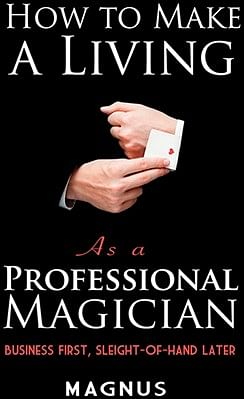 How To Make A Living as a Professional Magician - magic
