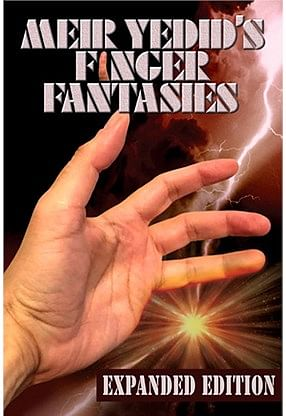 MEIR YEDID'S FINGER FANTASIES: EXPANDED EDITION - magic