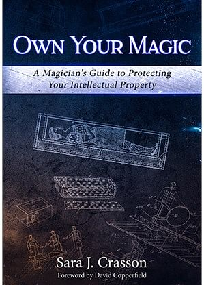 Own Your Magic: A Magician's Guide to Protecting Your Intellectual Property - magic