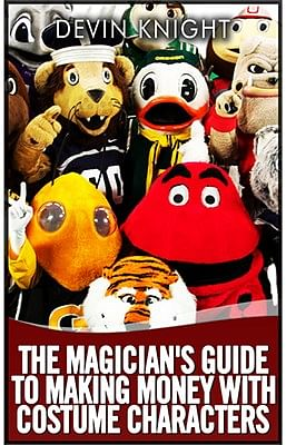 The Magician's Guide to Making Money with Costume Characters - magic