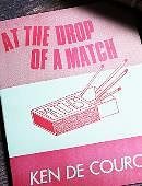 At the Drop of a Match Book