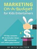 Marketing on-a-Budget for Kids Entert... magic by Mitch Zeltzer