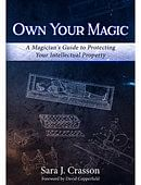 Own Your Magic: A Magician's Guide to Protecting Your Intellectual Property Book